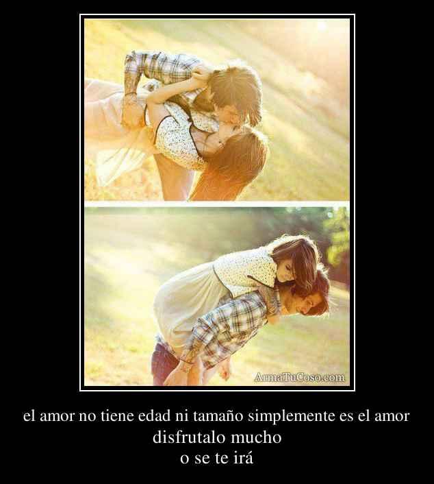 El Amor No Tiene Edad Ni Tamano Simplemente Es El Amor 597758