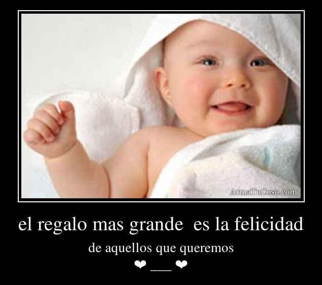 el regalo mas grande es la felicidad