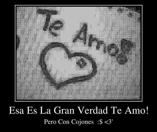 Esa es la gran verdad te amo for En verdad te amo