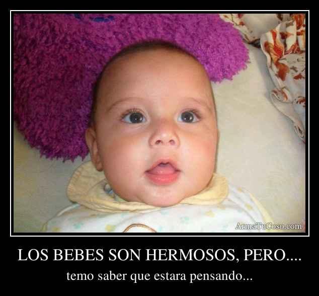 LOS BEBES SON HERMOSOS, PERO....