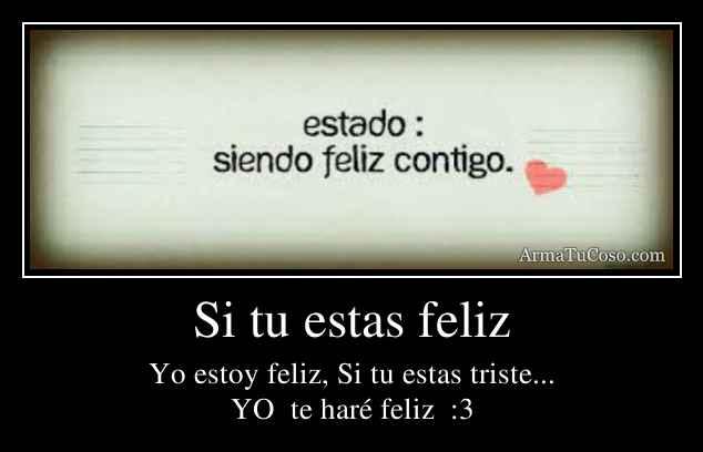 Si tu estas feliz