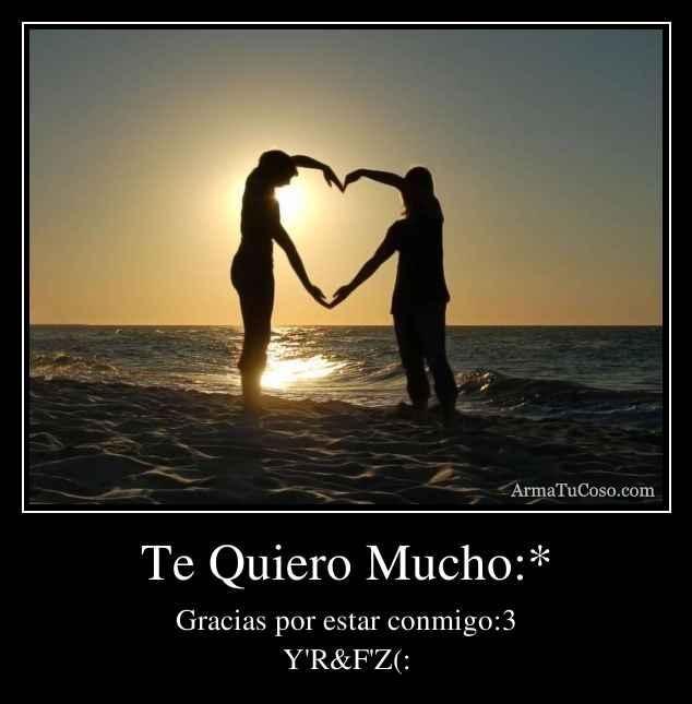 Te Quiero Mucho:*