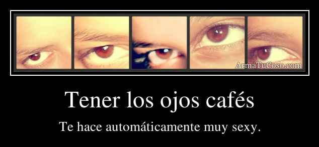 tener los ojos caf s